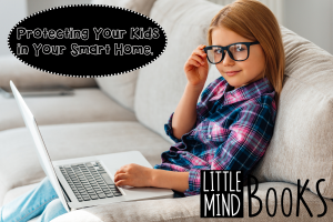 Protecting Your Kids in Your Smart Home.